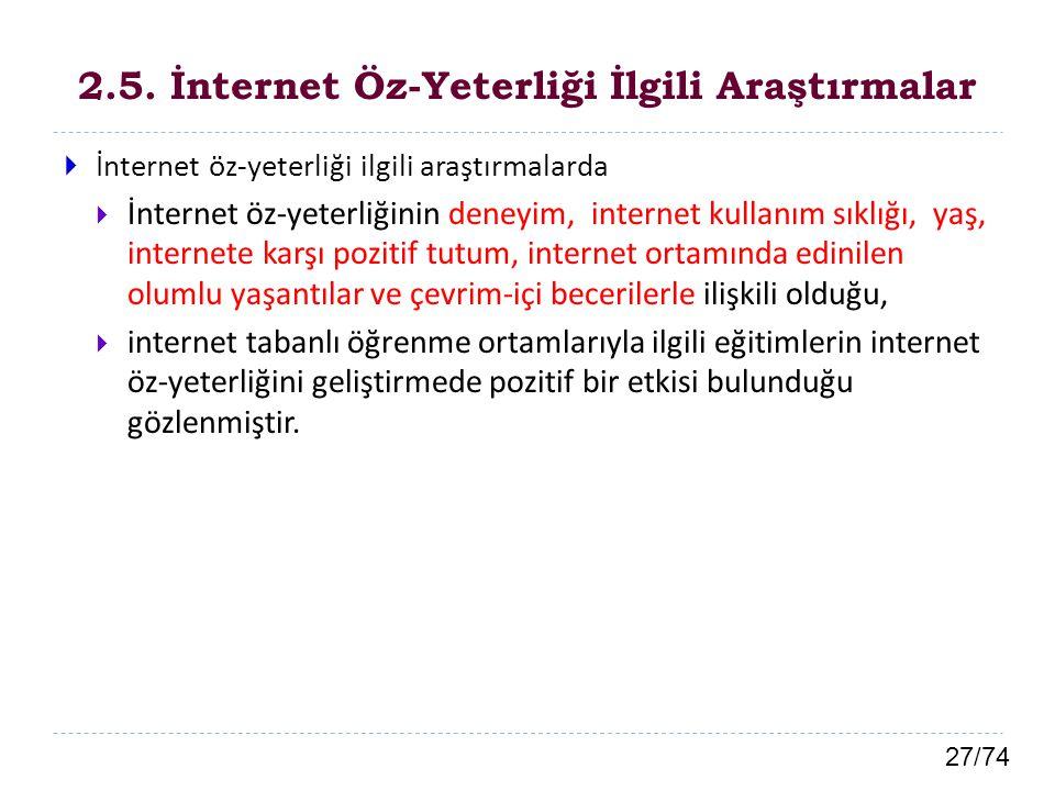 27/74 2.5. İnternet Öz-Yeterliği İlgili Araştırmalar  İnternet öz-yeterliği ilgili araştırmalarda  İnternet öz-yeterliğinin deneyim, internet kullan