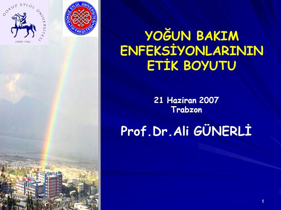 1 YOĞUN BAKIM ENFEKSİYONLARININ ETİK BOYUTU 21 Haziran 2007 Trabzon Prof.Dr.Ali GÜNERLİ