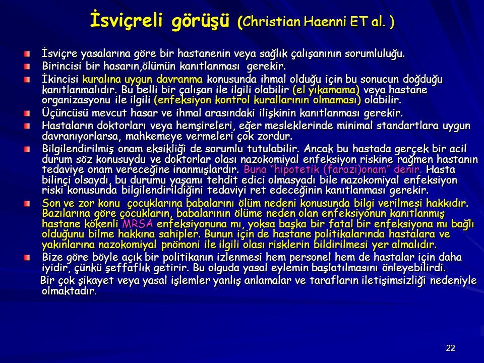 22 İsviçreli görüşü (Christian Haenni ET al. ) İsviçre yasalarına göre bir hastanenin veya sağlık çalışanının sorumluluğu. Birincisi bir hasarın,ölümü