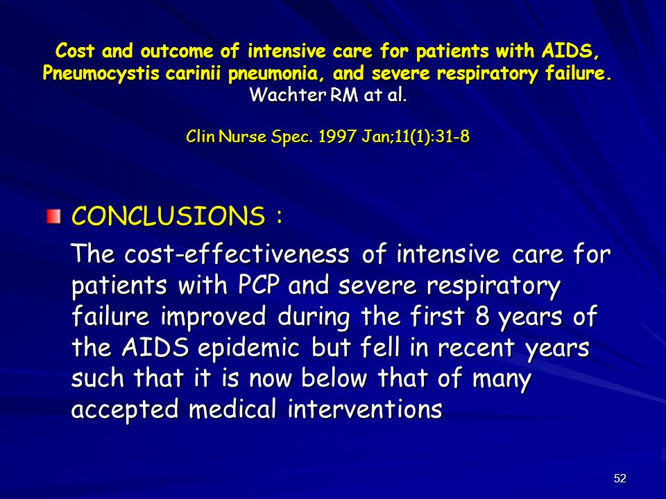 52 Cost and outcome of intensive care for patients with AIDS, Pneumocystis carinii pneumonia, and severe respiratory failure.