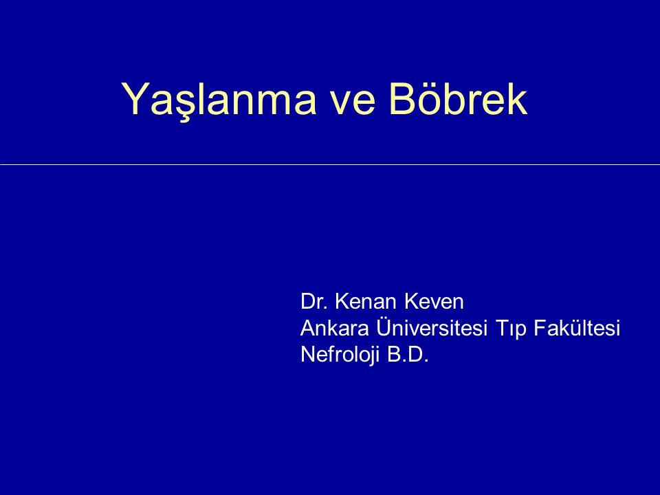 Yaşlanma ve Böbrek Dr. Kenan Keven Ankara Üniversitesi Tıp Fakültesi Nefroloji B.D.