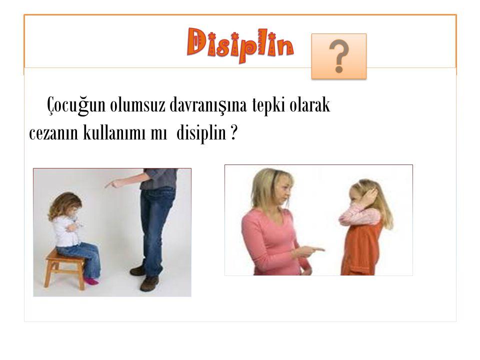 Çocu ğ un olumsuz davranı ş ına tepki olarak cezanın kullanımı mı disiplin ?