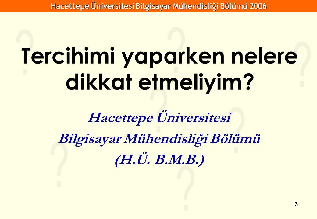 Hacettepe Üniversitesi Bilgisayar Mühendisliği Bölümü 2006 3 Tercihimi yaparken nelere dikkat etmeliyim? Hacettepe Üniversitesi Bilgisayar Mühendisliğ
