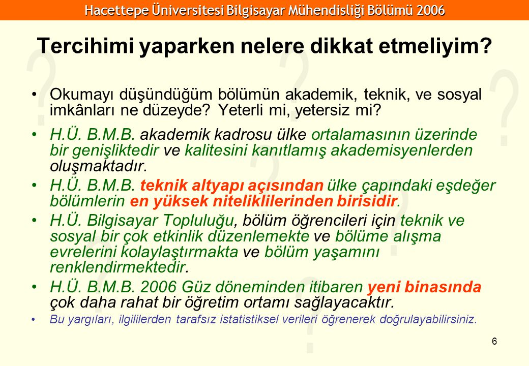 Hacettepe Üniversitesi Bilgisayar Mühendisliği Bölümü 2006 6 Okumayı düşündüğüm bölümün akademik, teknik, ve sosyal imkânları ne düzeyde? Yeterli mi,