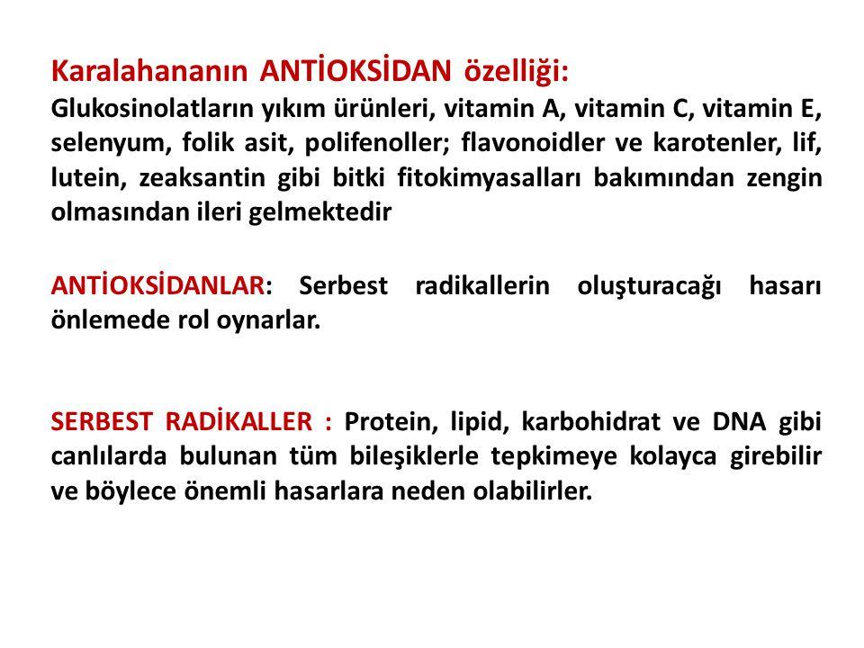 Karalahananın ANTİOKSİDAN özelliği: Glukosinolatların yıkım ürünleri, vitamin A, vitamin C, vitamin E, selenyum, folik asit, polifenoller; flavonoidle