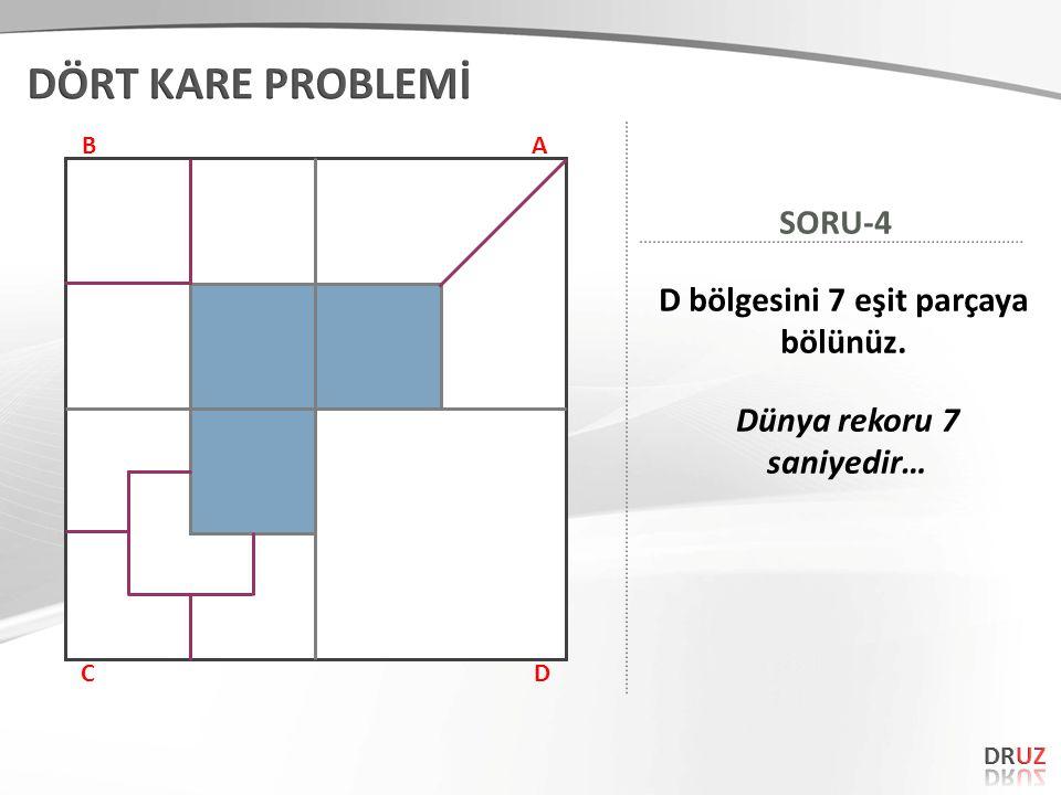 AB CD D bölgesini 7 eşit parçaya bölünüz. SORU-4 Dünya rekoru 7 saniyedir…