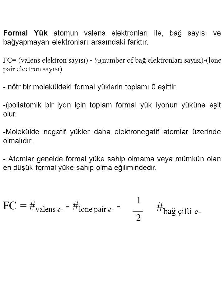 Formal Yük atomun valens elektronları ile, bağ sayısı ve bağyapmayan elektronları arasındaki farktır. FC= (valens elektron sayısı) - ½(number of bağ e