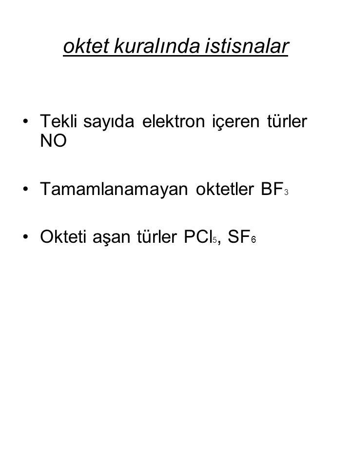 oktet kuralında istisnalar Tekli sayıda elektron içeren türler NO Tamamlanamayan oktetler BF 3 Okteti aşan türler PCl 5, SF 6