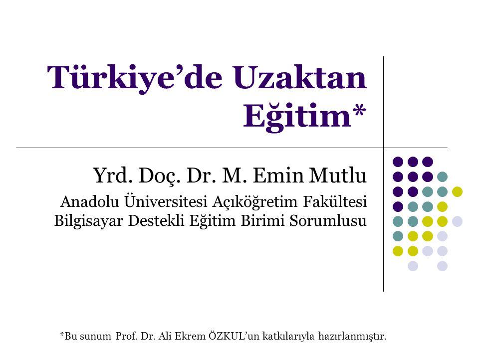 Türkiye'de Uzaktan Eğitim* Yrd. Doç. Dr. M. Emin Mutlu Anadolu Üniversitesi Açıköğretim Fakültesi Bilgisayar Destekli Eğitim Birimi Sorumlusu *Bu sunu