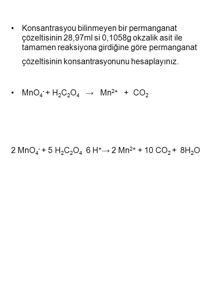 Konsantrasyou bilinmeyen bir permanganat çözeltisinin 28,97ml si 0,1058g okzalik asit ile tamamen reaksiyona girdiğine göre permanganat çözeltisinin k