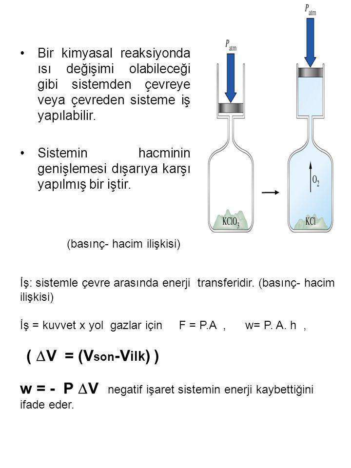 İş: sistemle çevre arasında enerji transferidir. (basınç- hacim ilişkisi) İş = kuvvet x yol gazlar için F = P.A, w= P. A. h, (  V = (V son -V ilk ) )