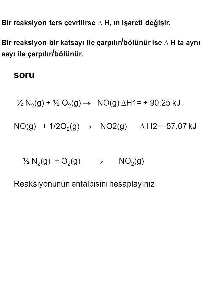 soru ½ N 2 (g) + ½ O 2 (g)  NO(g) ∆H1= + 90.25 kJ NO(g) + 1/2O 2 (g)  NO2(g) ∆ H2= -57.07 kJ ½ N 2 (g) + O 2 (g)  NO 2 (g) Reaksiyonunun entalpisin