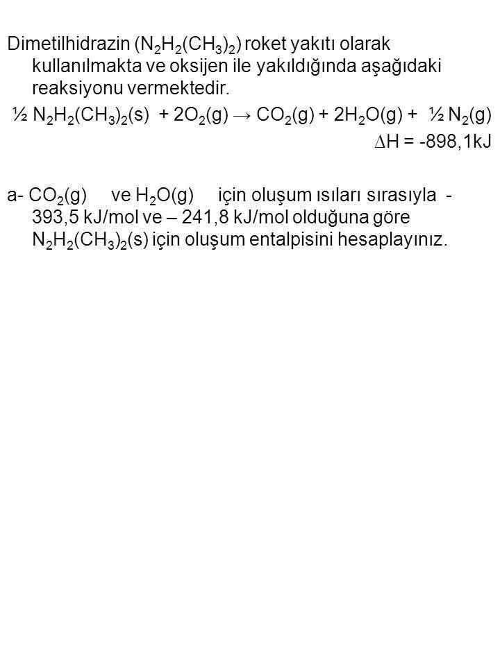 Dimetilhidrazin (N 2 H 2 (CH 3 ) 2 ) roket yakıtı olarak kullanılmakta ve oksijen ile yakıldığında aşağıdaki reaksiyonu vermektedir. ½ N 2 H 2 (CH 3 )