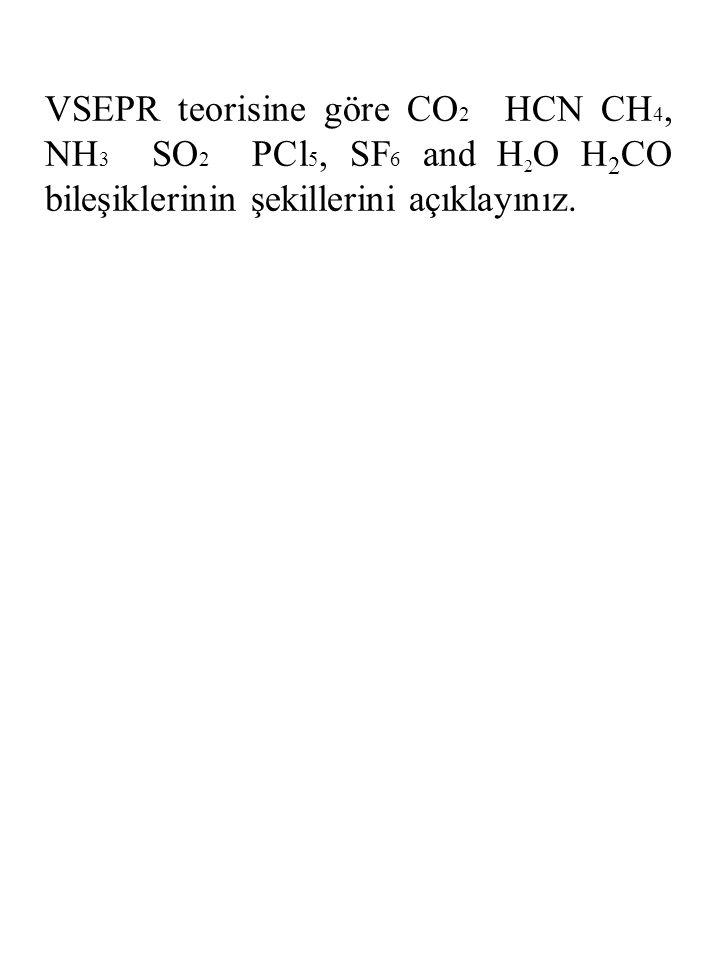 VSEPR teorisine göre CO 2 HCN CH 4, NH 3 SO 2 PCl 5, SF 6 and H 2 O H 2 CO bileşiklerinin şekillerini açıklayınız.