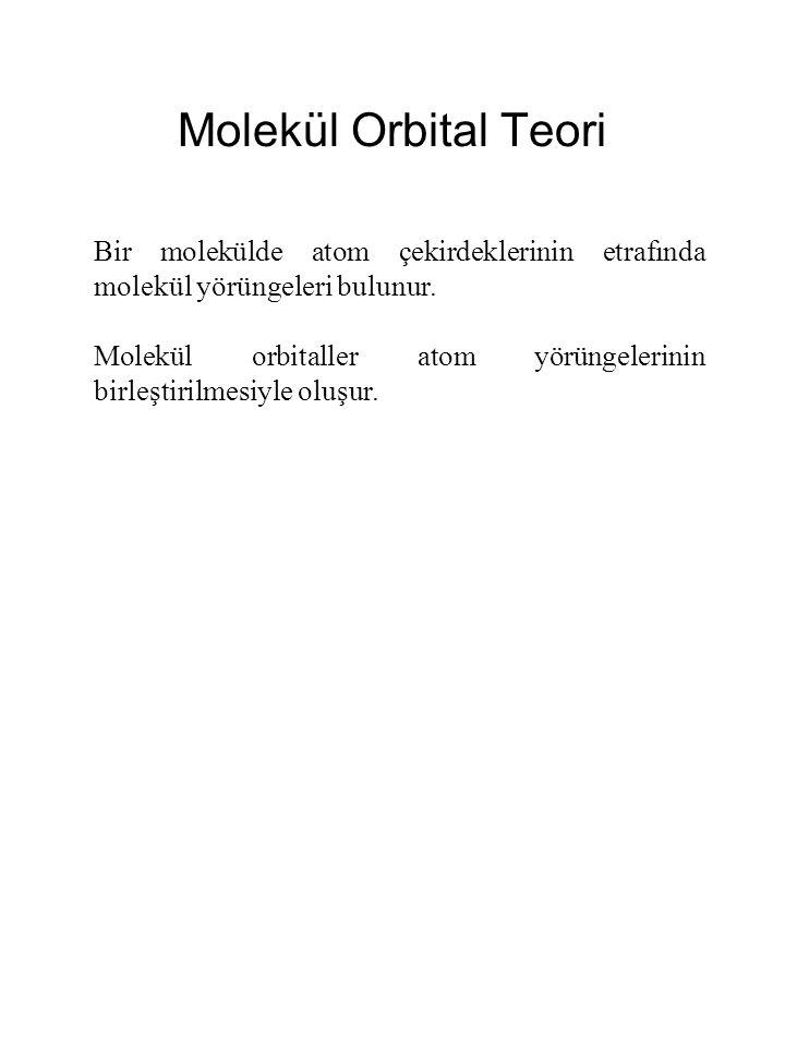 Molekül Orbital Teori Bir molekülde atom çekirdeklerinin etrafında molekül yörüngeleri bulunur. Molekül orbitaller atom yörüngelerinin birleştirilmesi