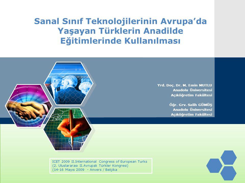 Sanal Sınıf Teknolojilerinin Avrupa'da Yaşayan Türklerin Anadilde Eğitimlerinde Kullanılması Yrd. Doç. Dr. M. Emin MUTLU Anadolu Üniversitesi Açıköğre