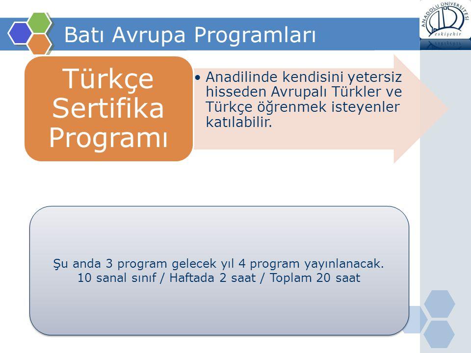 Batı Avrupa Programları Anadilinde kendisini yetersiz hisseden Avrupalı Türkler ve Türkçe öğrenmek isteyenler katılabilir. Türkçe Sertifika Programı Ş