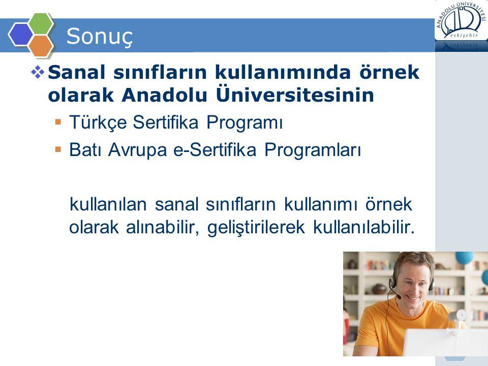 Sonuç  Sanal sınıfların kullanımında örnek olarak Anadolu Üniversitesinin  Türkçe Sertifika Programı  Batı Avrupa e-Sertifika Programları kullanıla
