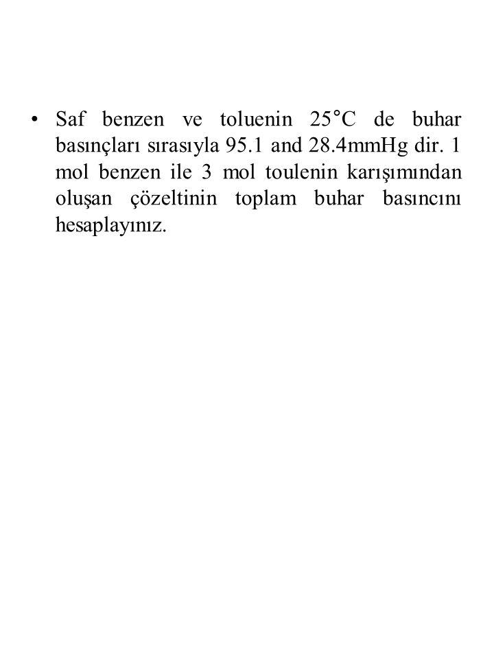 Saf benzen ve toluenin 25°C de buhar basınçları sırasıyla 95.1 and 28.4mmHg dir.