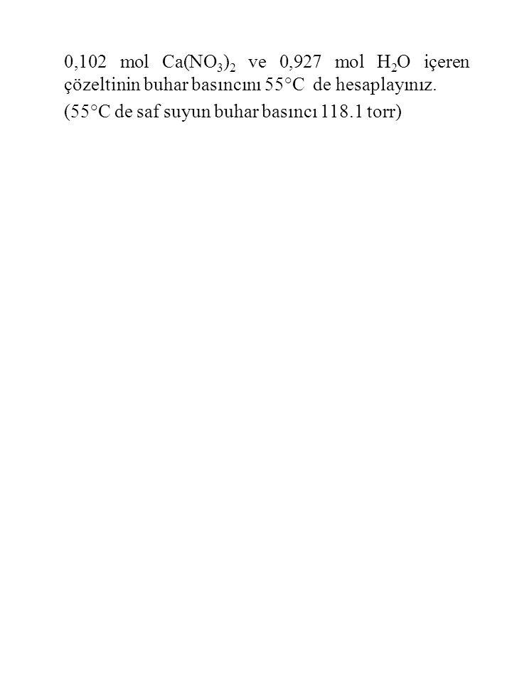 0,102 mol Ca(NO 3 ) 2 ve 0,927 mol H 2 O içeren çözeltinin buhar basıncını 55°C de hesaplayınız.