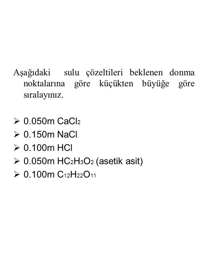 Aşağıdaki sulu çözeltileri beklenen donma noktalarına göre küçükten büyüğe göre sıralayınız.