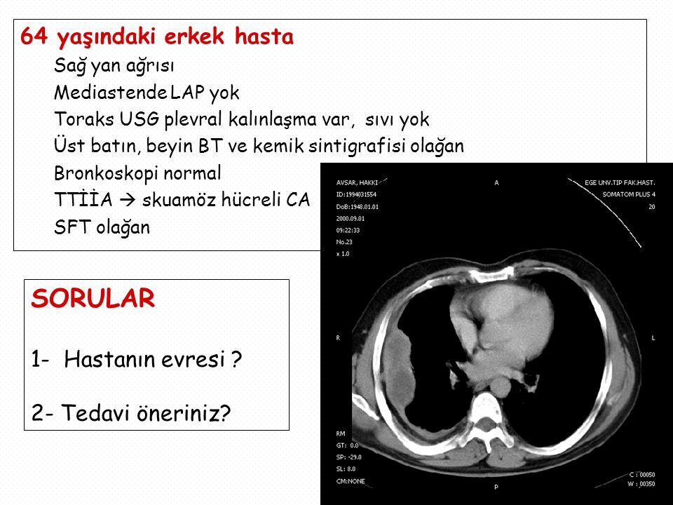 64 yaşındaki erkek hasta Sağ yan ağrısı Mediastende LAP yok Toraks USG plevral kalınlaşma var, sıvı yok Üst batın, beyin BT ve kemik sintigrafisi olağan Bronkoskopi normal TTİİA  skuamöz hücreli CA SFT olağan SORULAR 1- Hastanın evresi .