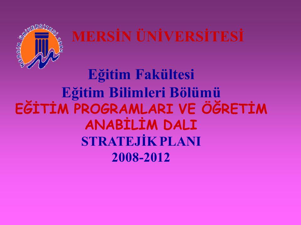 MERSİN ÜNİVERSİTESİ Eğitim Fakültesi Eğitim Bilimleri Bölümü EĞİTİM PROGRAMLARI VE ÖĞRETİM ANABİLİM DALI STRATEJİK PLANI 2008-2012
