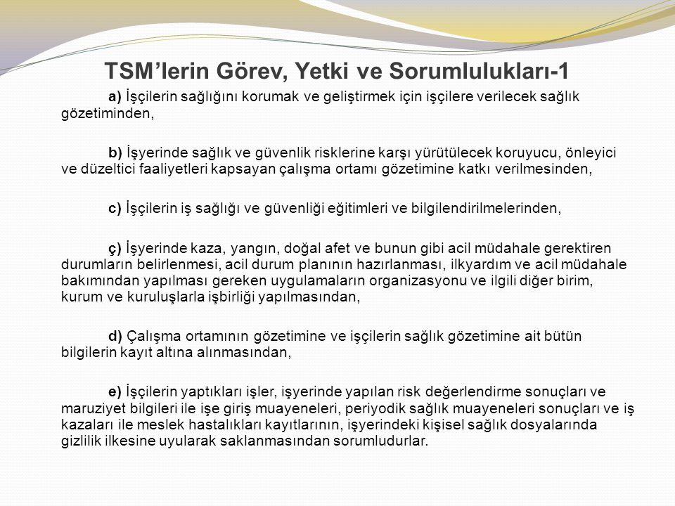 TSM'lerin Görev, Yetki ve Sorumlulukları-1 a) İşçilerin sağlığını korumak ve geliştirmek için işçilere verilecek sağlık gözetiminden, b) İşyerinde sağ