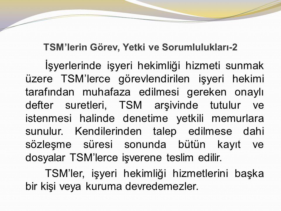 TSM'lerin Görev, Yetki ve Sorumlulukları-2 İşyerlerinde işyeri hekimliği hizmeti sunmak üzere TSM'lerce görevlendirilen işyeri hekimi tarafından muhaf