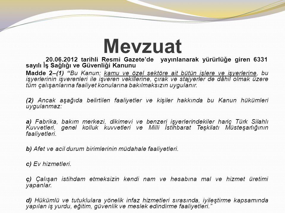 """Mevzuat 20.06.2012 tarihli Resmi Gazete'de yayınlanarak yürürlüğe giren 6331 sayılı İş Sağlığı ve Güvenliği Kanunu Madde 2–(1) """"Bu Kanun; kamu ve özel"""