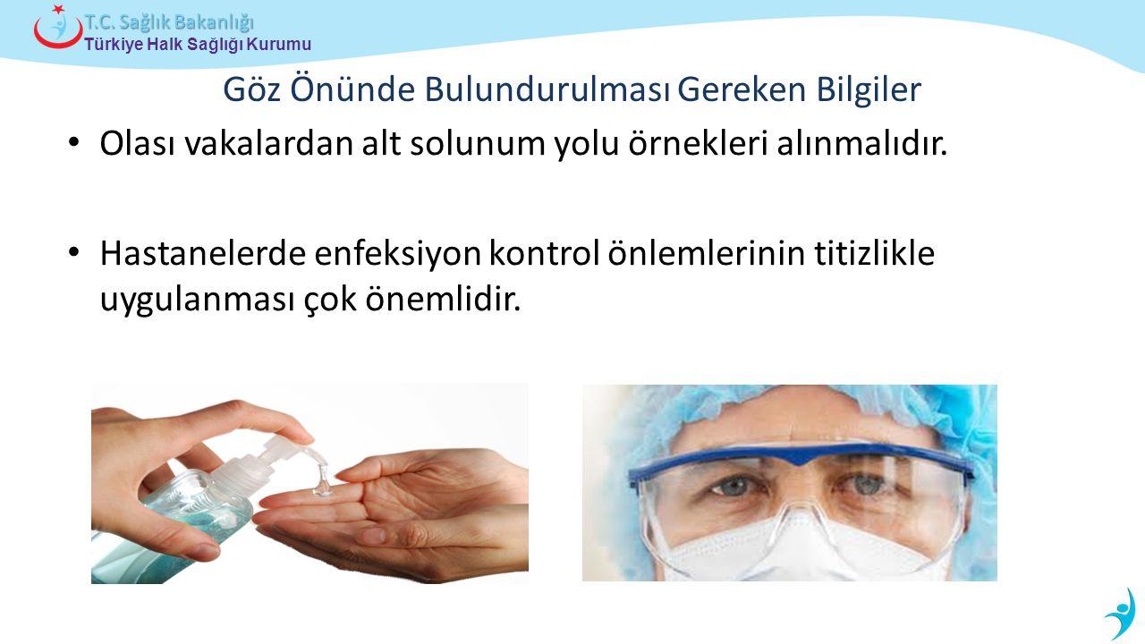 Türkiye Halk Sağlığı Kurumu T.C. Sağlık Bakanlığı Olası vakalardan alt solunum yolu örnekleri alınmalıdır. Hastanelerde enfeksiyon kontrol önlemlerini