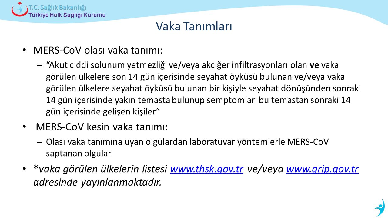 """Türkiye Halk Sağlığı Kurumu T.C. Sağlık Bakanlığı Vaka Tanımları MERS-CoV olası vaka tanımı: – """"Akut ciddi solunum yetmezliği ve/veya akciğer infiltra"""