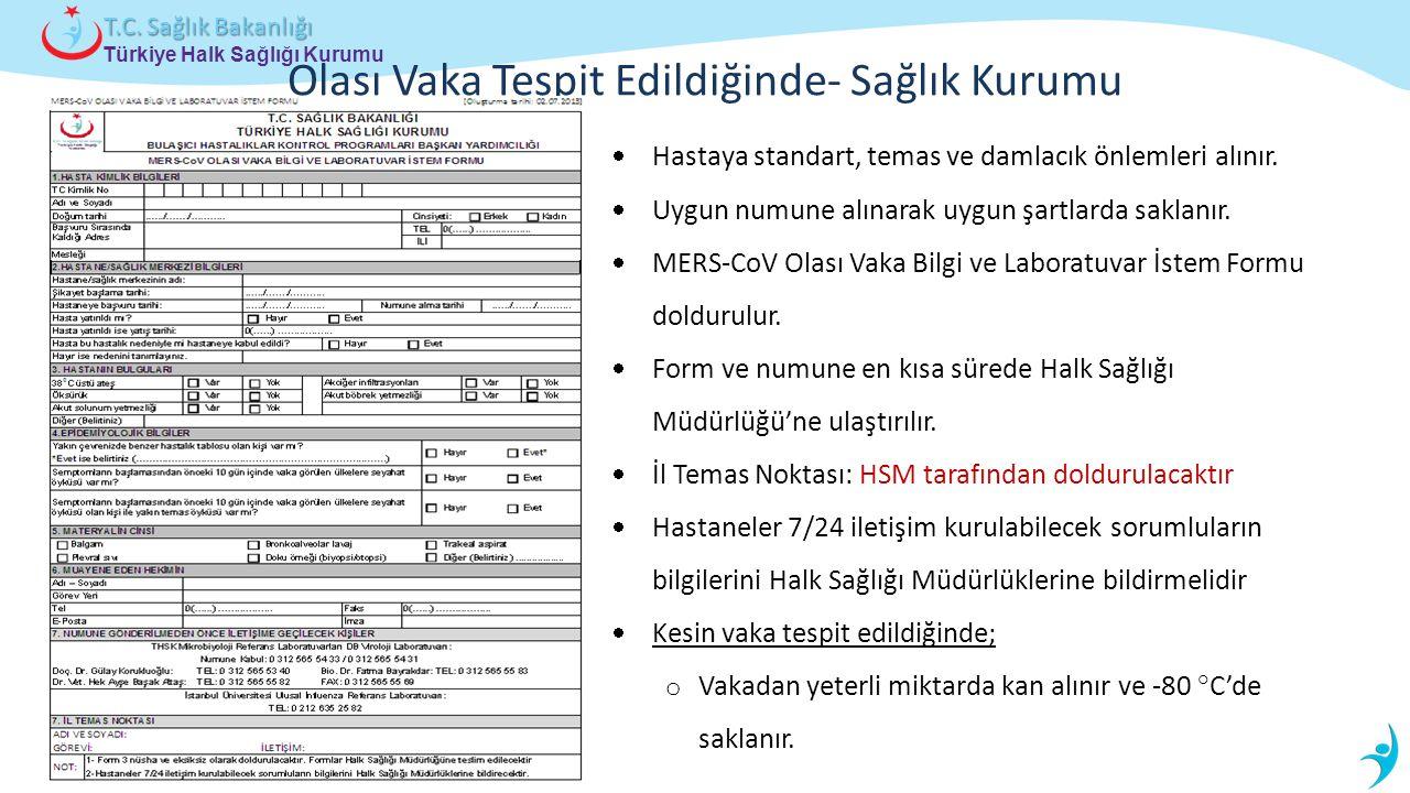 Türkiye Halk Sağlığı Kurumu T.C. Sağlık Bakanlığı Olası Vaka Tespit Edildiğinde- Sağlık Kurumu  Hastaya standart, temas ve damlacık önlemleri alınır.