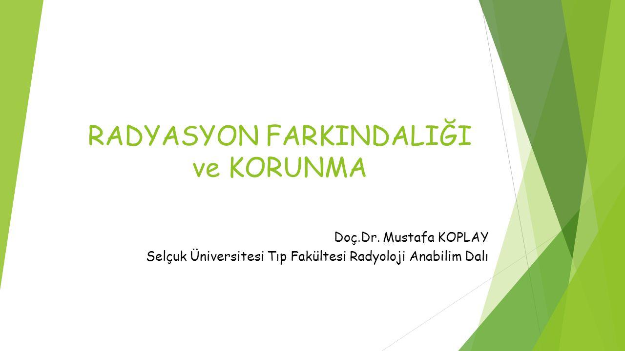 RADYASYON FARKINDALIĞI ve KORUNMA Doç.Dr.