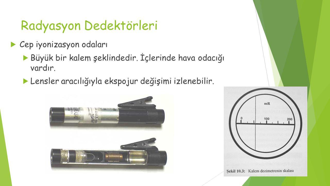 Radyasyon Dedektörleri  Cep iyonizasyon odaları  Büyük bir kalem şeklindedir.