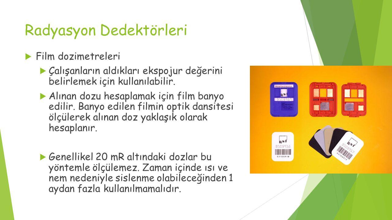 Radyasyon Dedektörleri  Film dozimetreleri  Çalışanların aldıkları ekspojur değerini belirlemek için kullanılabilir.