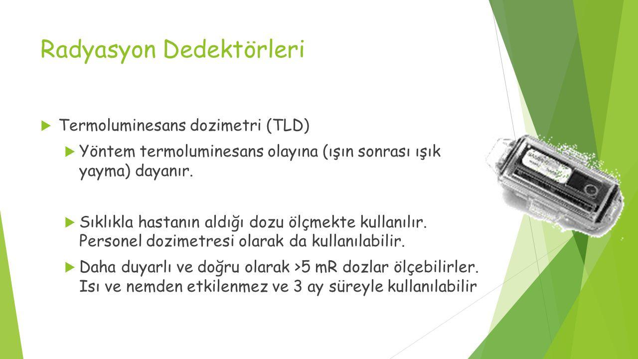Radyasyon Dedektörleri  Termoluminesans dozimetri (TLD)  Yöntem termoluminesans olayına (ışın sonrası ışık yayma) dayanır.