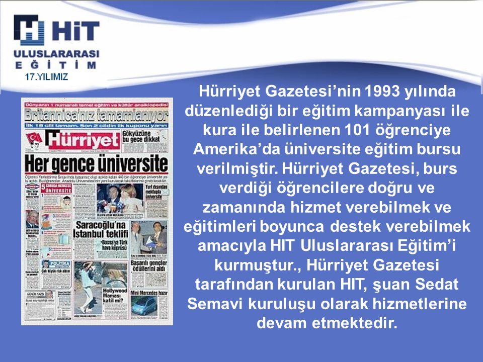 Hürriyet Gazetesi'nin 1993 yılında düzenlediği bir eğitim kampanyası ile kura ile belirlenen 101 öğrenciye Amerika'da üniversite eğitim bursu verilmiştir.