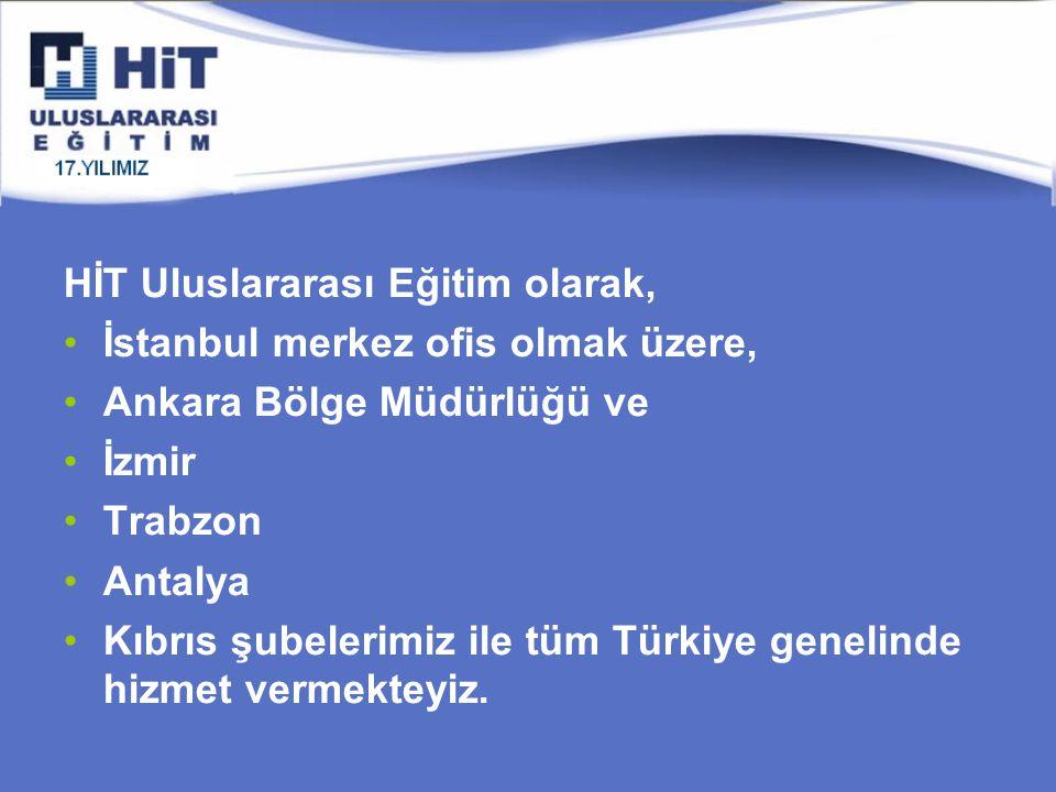 HİT Uluslararası Eğitim olarak, İstanbul merkez ofis olmak üzere, Ankara Bölge Müdürlüğü ve İzmir Trabzon Antalya Kıbrıs şubelerimiz ile tüm Türkiye genelinde hizmet vermekteyiz.