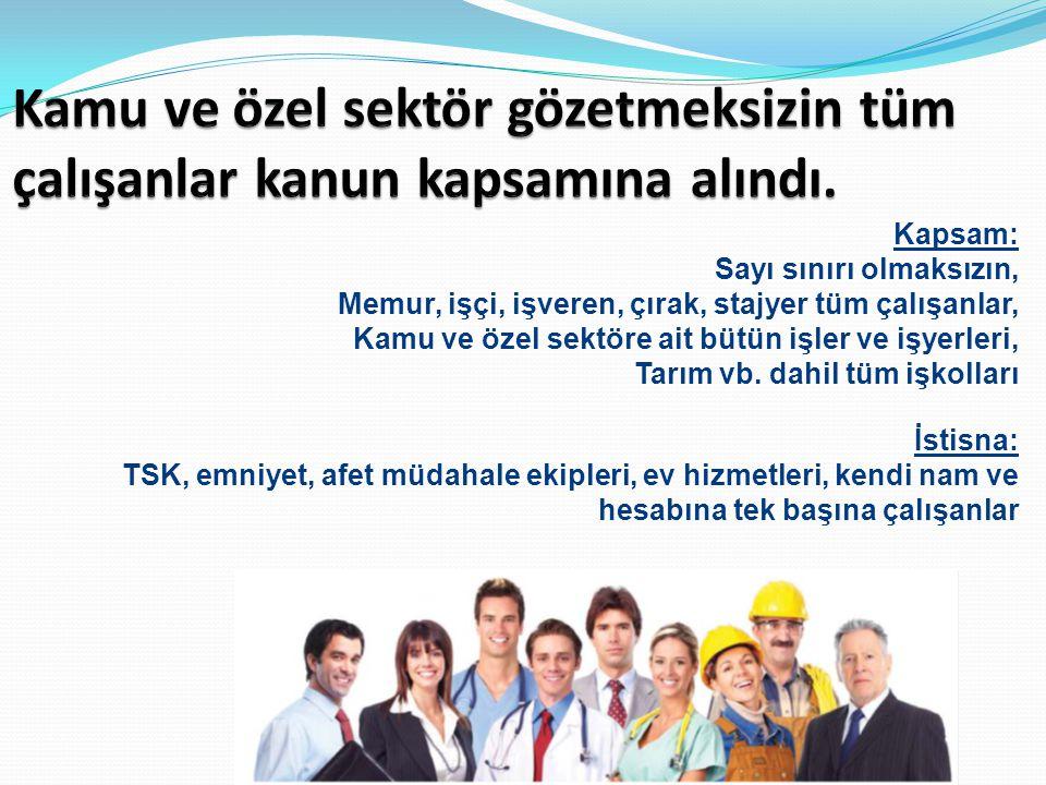 Kapsam: Sayı sınırı olmaksızın, Memur, işçi, işveren, çırak, stajyer tüm çalışanlar, Kamu ve özel sektöre ait bütün işler ve işyerleri, Tarım vb. dahi