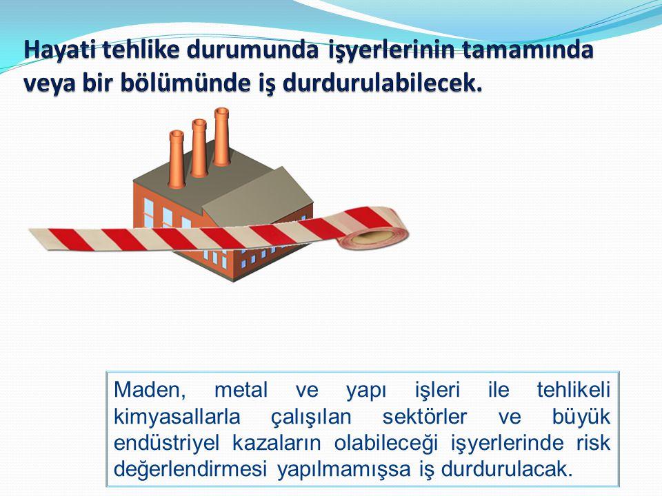 Maden, metal ve yapı işleri ile tehlikeli kimyasallarla çalışılan sektörler ve büyük endüstriyel kazaların olabileceği işyerlerinde risk değerlendirme