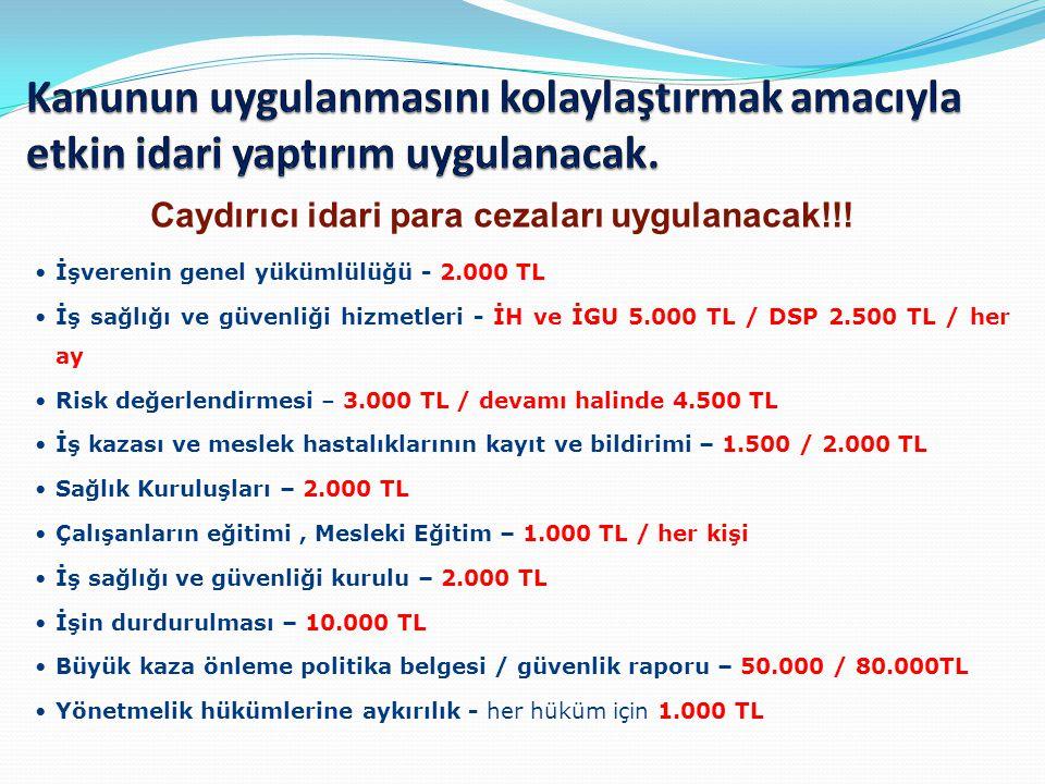 Caydırıcı idari para cezaları uygulanacak!!! İşverenin genel yükümlülüğü - 2.000 TL İş sağlığı ve güvenliği hizmetleri - İH ve İGU 5.000 TL / DSP 2.50