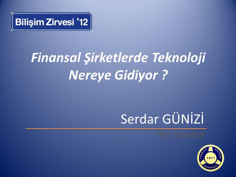 Serdar GÜNİZİ TBD İstanbul Finansal Şirketlerde Teknoloji Nereye Gidiyor