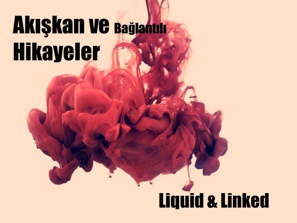 Akışkan ve Bağlantılı Hikayeler Liquid & Linked