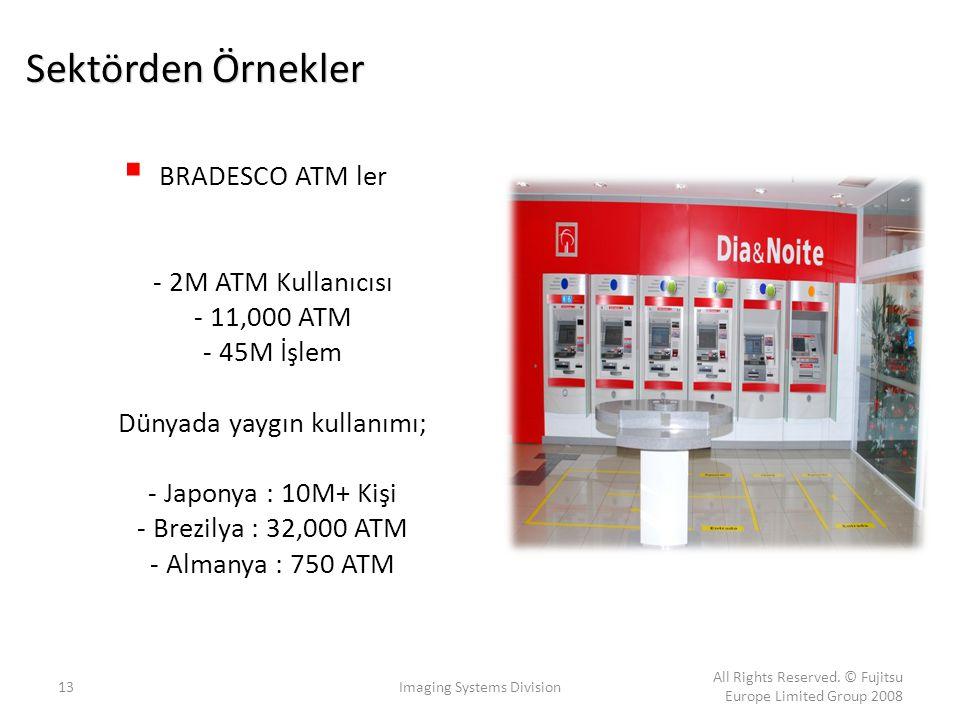  BRADESCO ATM ler - 2M ATM Kullanıcısı - 11,000 ATM - 45M İşlem Dünyada yaygın kullanımı; - Japonya : 10M+ Kişi - Brezilya : 32,000 ATM - Almanya : 7