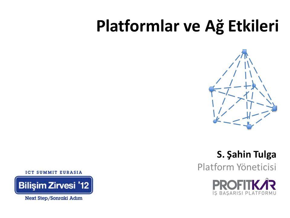 Platformlar ve Ağ Etkileri S. Şahin Tulga Platform Yöneticisi