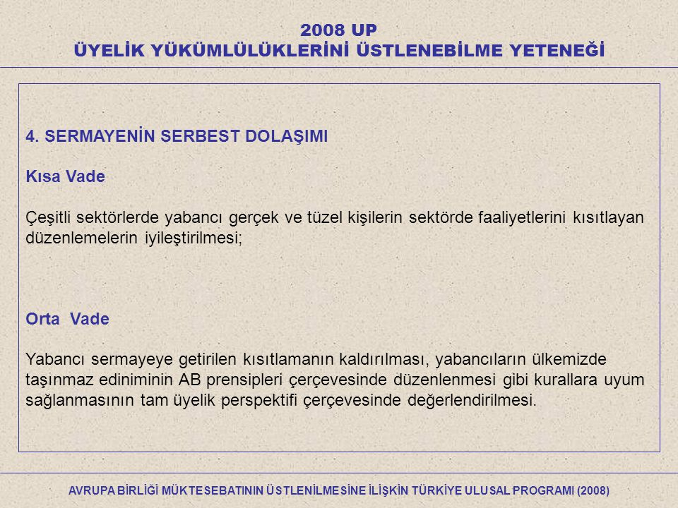 2008 UP ÜYELİK YÜKÜMLÜLÜKLERİNİ ÜSTLENEBİLME YETENEĞİ 4.