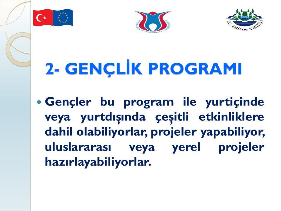 2- GENÇL İ K PROGRAMI 2- GENÇL İ K PROGRAMI Gençler bu program ile yurtiçinde veya yurtdışında çeşitli etkinliklere dahil olabiliyorlar, projeler yapa