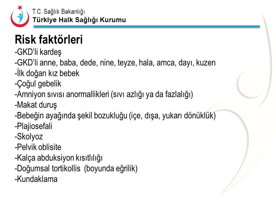 T.C. Sağlık Bakanlığı Türkiye Halk Sağlığı Kurumu Risk faktörleri -GKD'li kardeş -GKD'li anne, baba, dede, nine, teyze, hala, amca, dayı, kuzen -İlk d