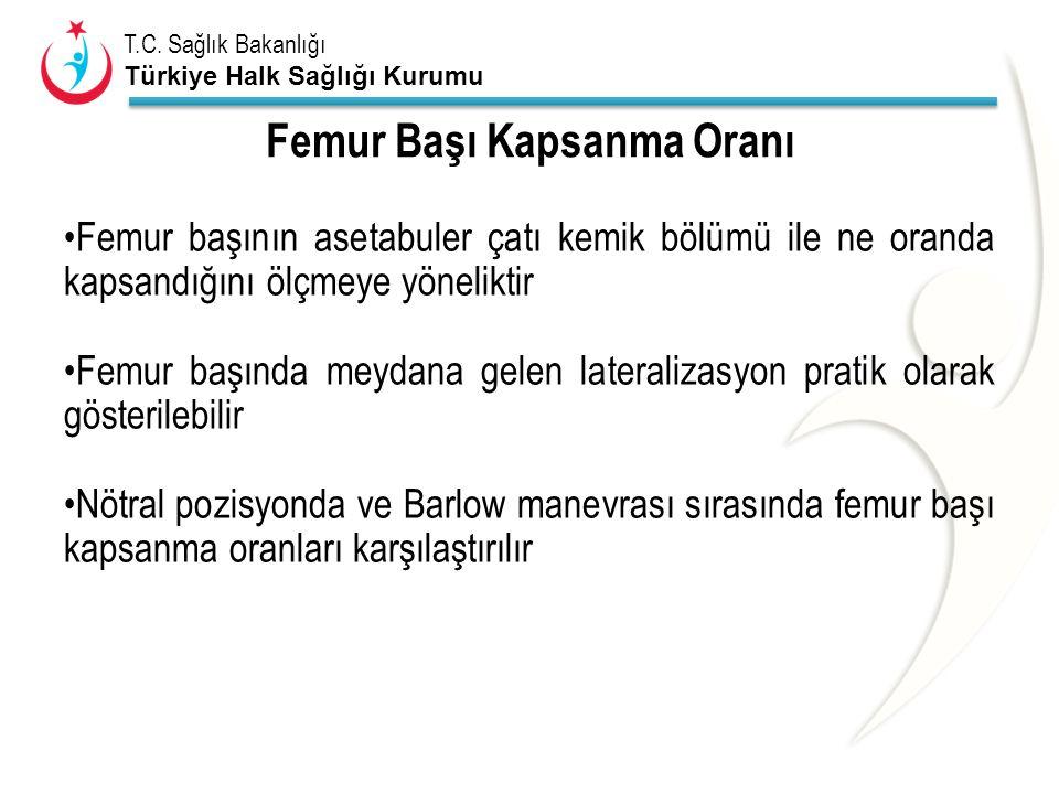 T.C. Sağlık Bakanlığı Türkiye Halk Sağlığı Kurumu Femur Başı Kapsanma Oranı Femur başının asetabuler çatı kemik bölümü ile ne oranda kapsandığını ölçm